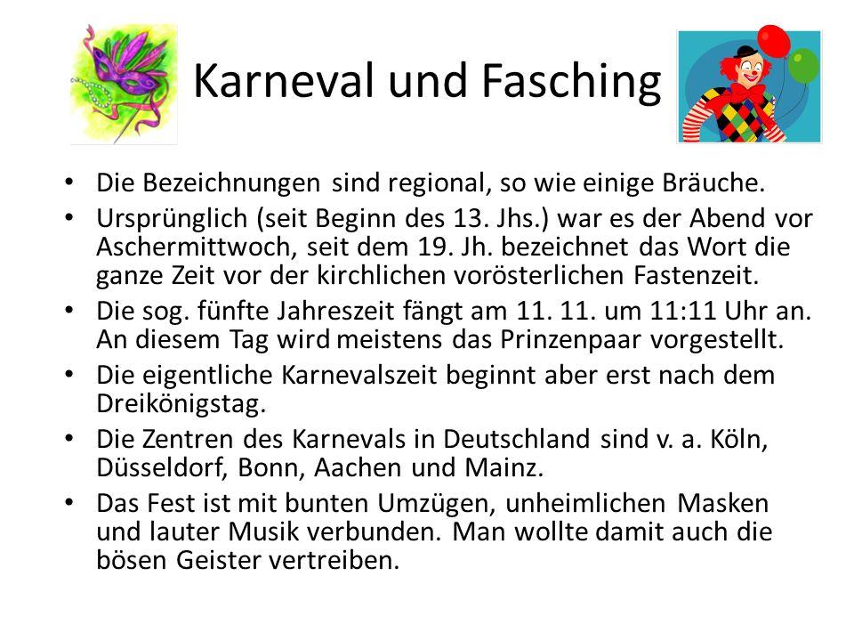 Karneval und Fasching Die Bezeichnungen sind regional, so wie einige Bräuche.
