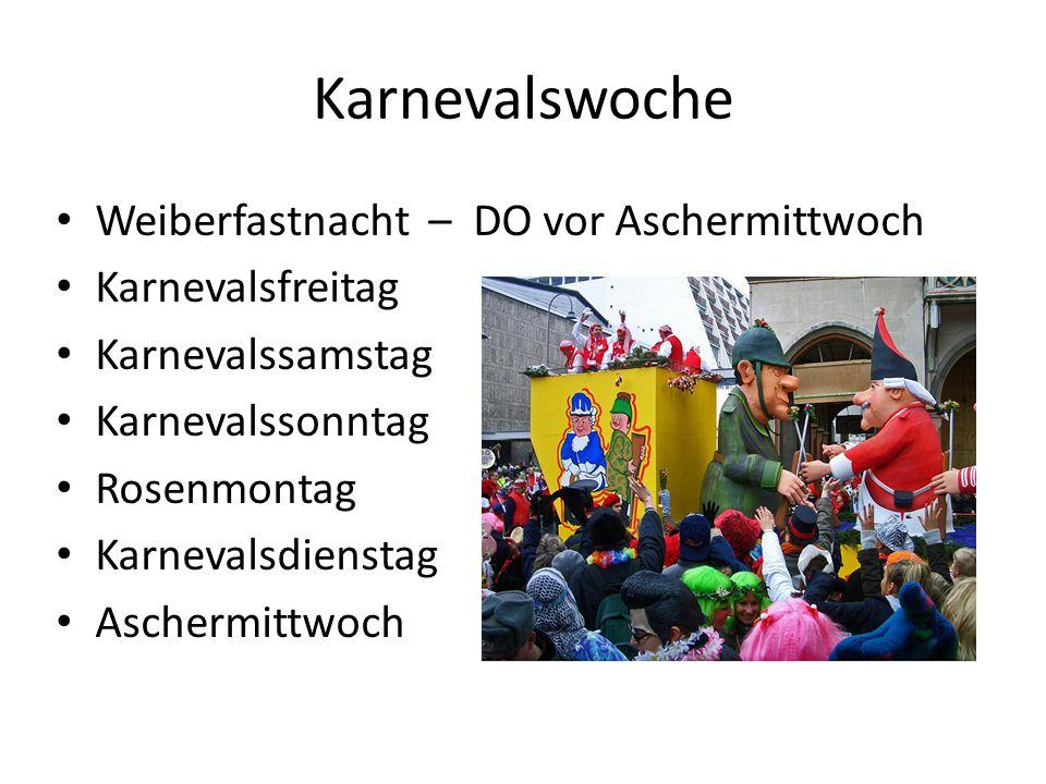Karnevalswoche Weiberfastnacht – DO vor Aschermittwoch Karnevalsfreitag Karnevalssamstag Karnevalssonntag Rosenmontag Karnevalsdienstag Aschermittwoch