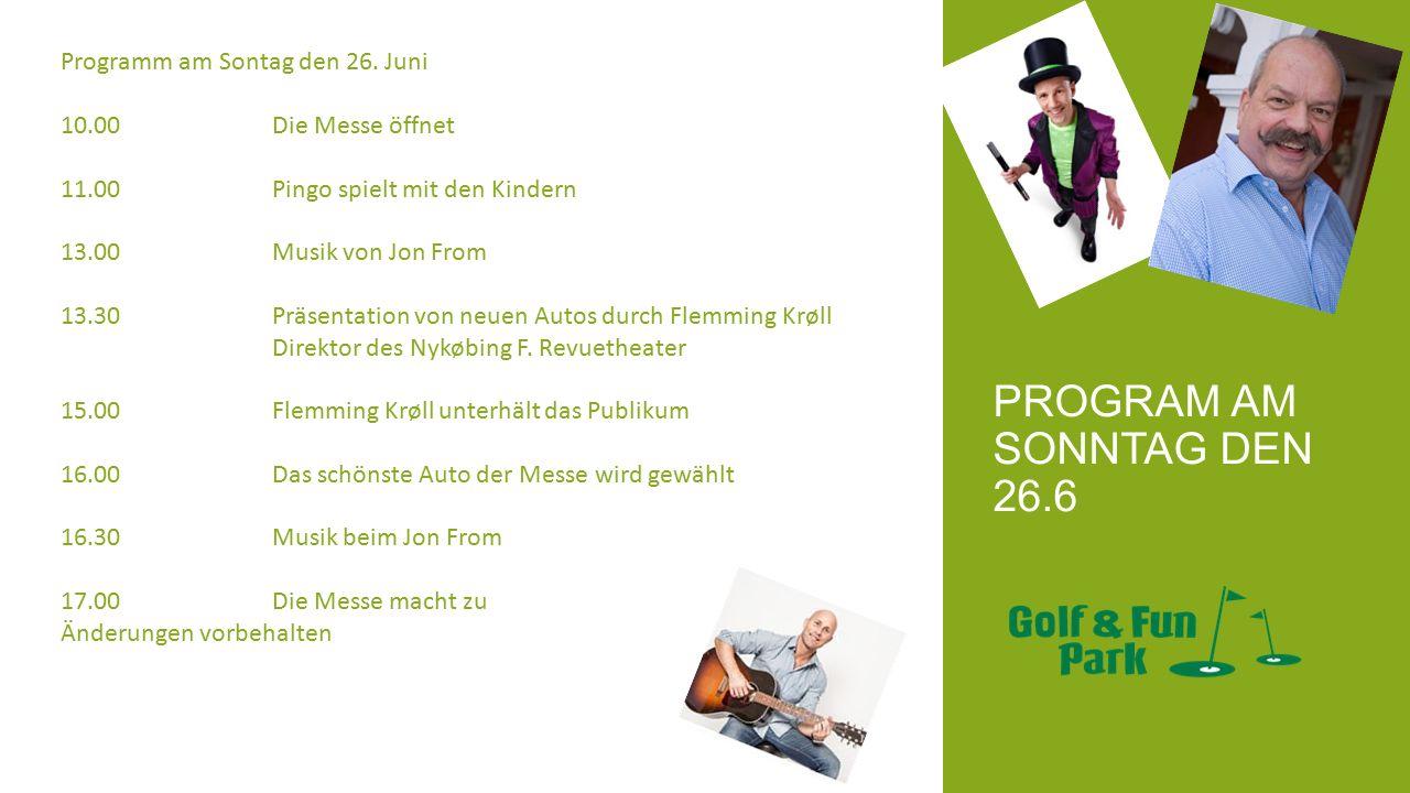 PROGRAM AM SONNTAG DEN 26.6 Programm am Sontag den 26. Juni 10.00 Die Messe öffnet 11.00Pingo spielt mit den Kindern 13.00Musik von Jon From 13.30Präs
