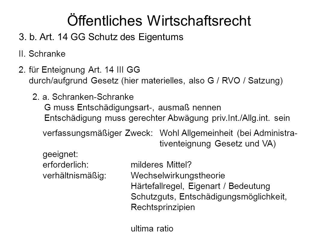 Öffentliches Wirtschaftsrecht 3. b. Art. 14 GG Schutz des Eigentums II. Schranke 2.für Enteignung Art. 14 III GG durch/aufgrund Gesetz (hier materiell