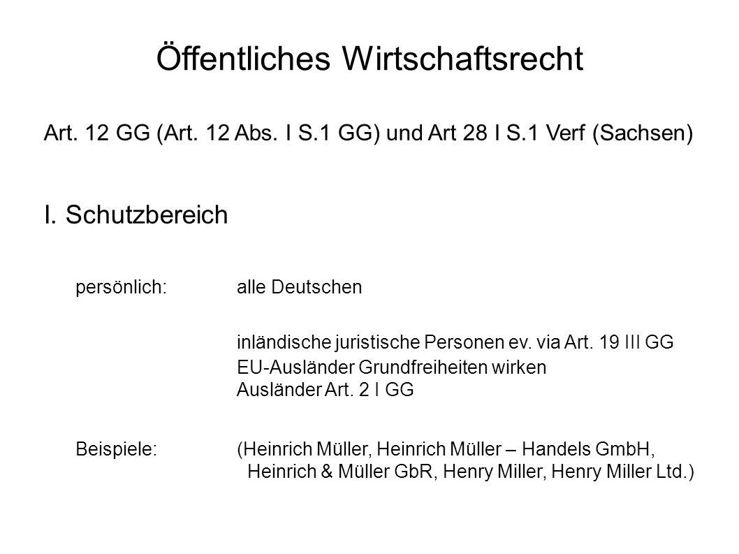 Öffentliches Wirtschaftsrecht Art. 12 GG (Art. 12 Abs. I S.1 GG) und Art 28 I S.1 Verf (Sachsen) I. Schutzbereich persönlich:alle Deutschen inländisch