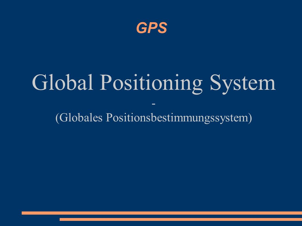 GPS Global Positioning System - (Globales Positionsbestimmungssystem)