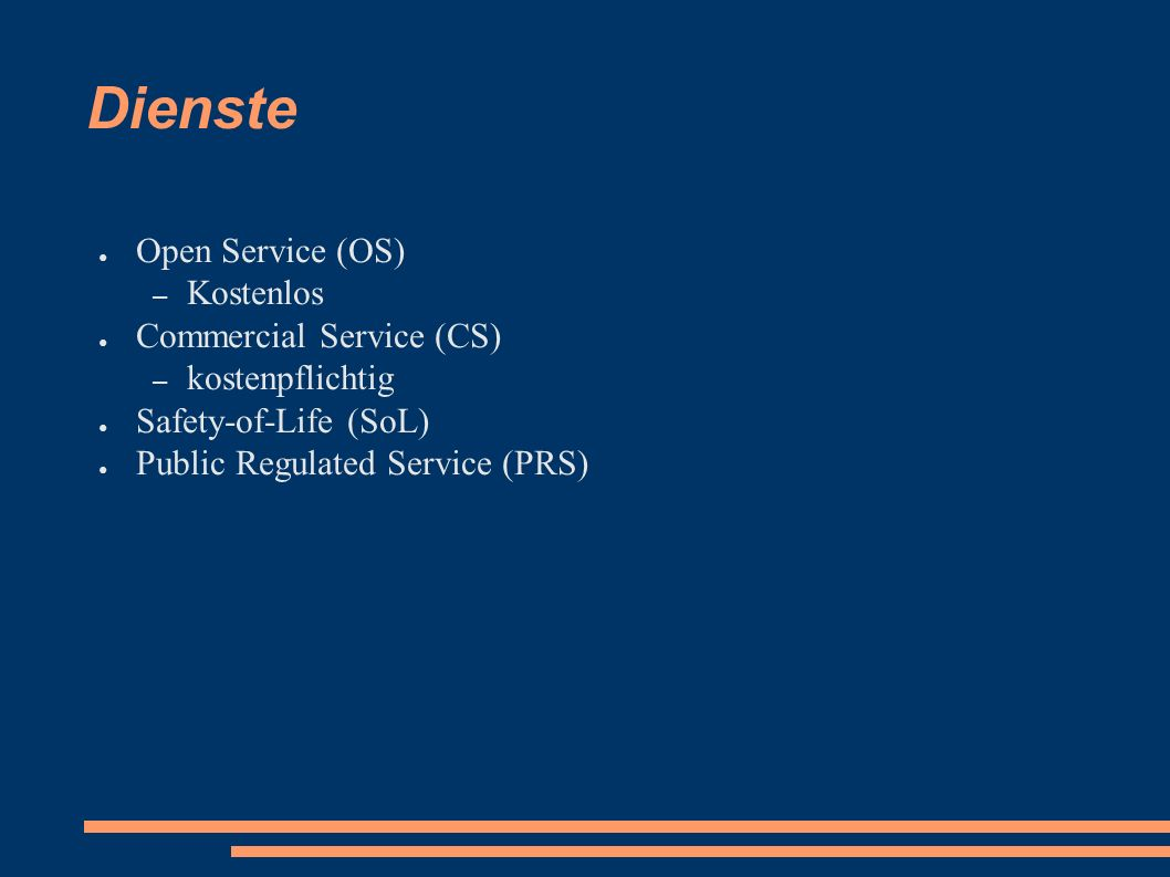 Dienste ● Open Service (OS) – Kostenlos ● Commercial Service (CS) – kostenpflichtig ● Safety-of-Life (SoL) ● Public Regulated Service (PRS)