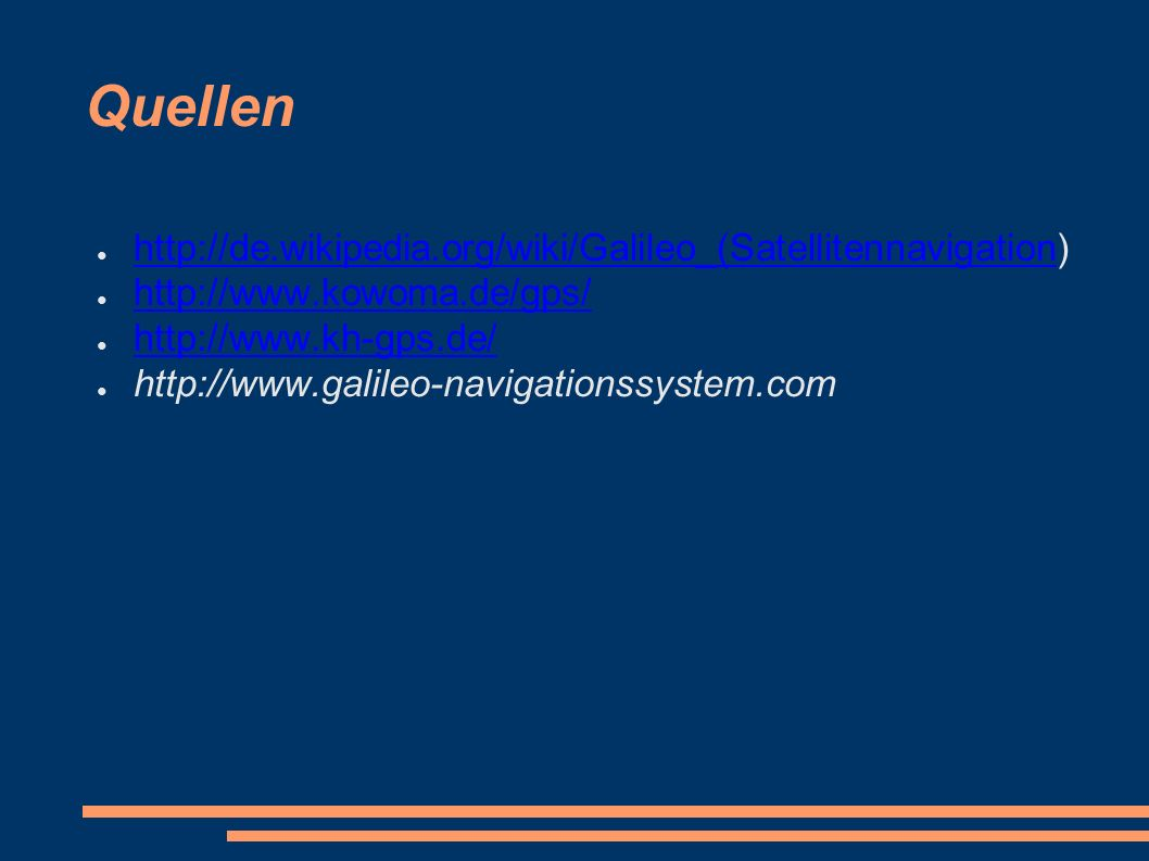 Quellen ● http://de.wikipedia.org/wiki/Galileo_(Satellitennavigation) http://de.wikipedia.org/wiki/Galileo_(Satellitennavigation ● http://www.kowoma.d