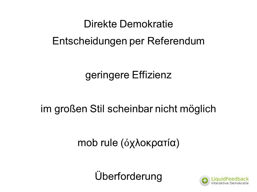 Direkte Demokratie Entscheidungen per Referendum geringere Effizienz im großen Stil scheinbar nicht möglich mob rule ( ὀ χλοκρατία) Überforderung