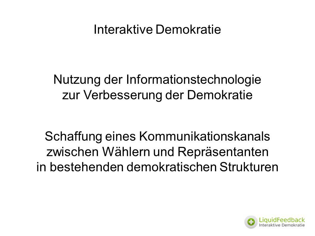 Interaktive Demokratie Nutzung der Informationstechnologie zur Verbesserung der Demokratie Schaffung eines Kommunikationskanals zwischen Wählern und R