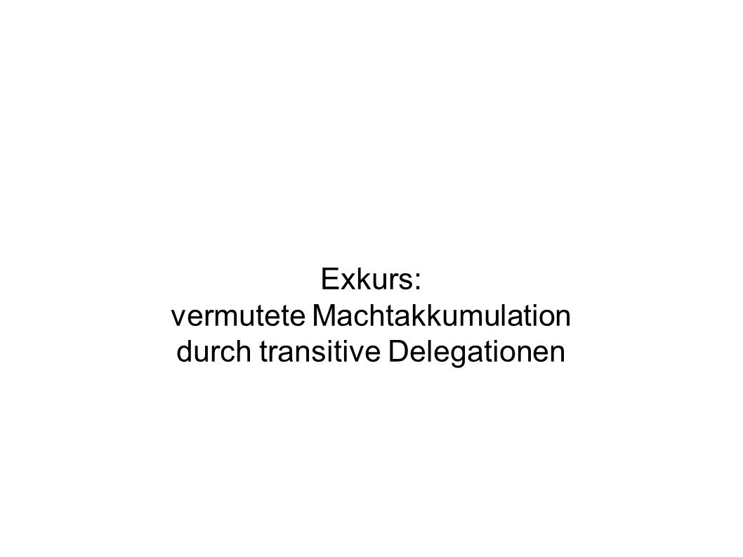 Exkurs: vermutete Machtakkumulation durch transitive Delegationen