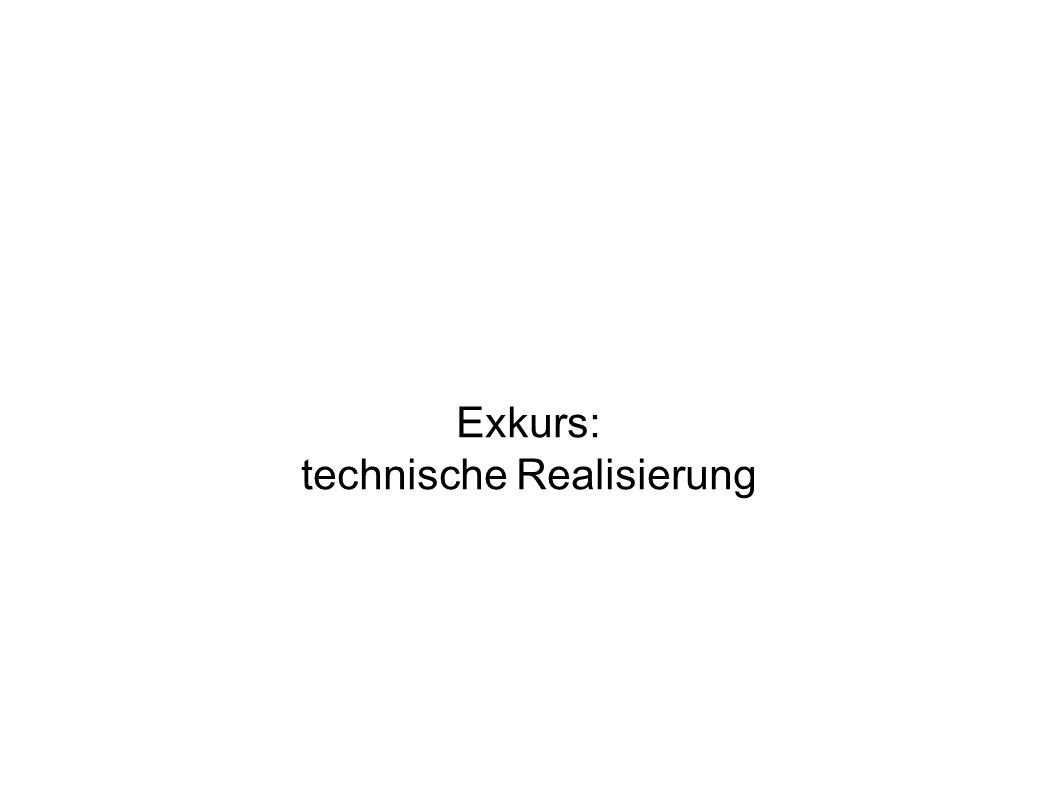 Exkurs: technische Realisierung
