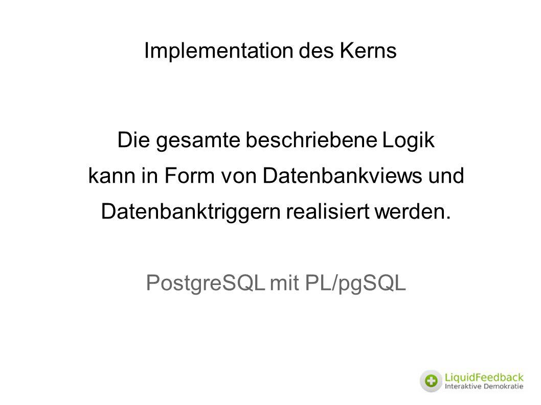 Implementation des Kerns Die gesamte beschriebene Logik kann in Form von Datenbankviews und Datenbanktriggern realisiert werden. PostgreSQL mit PL/pgS