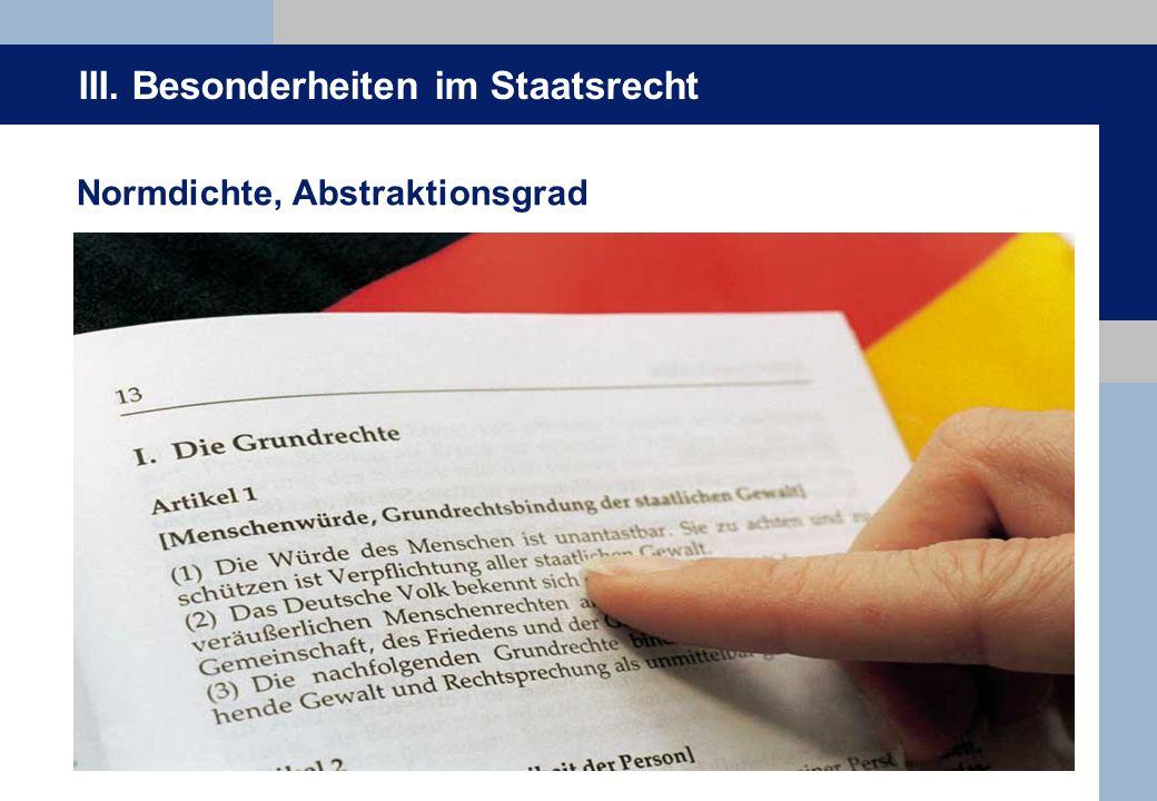 III. Besonderheiten im Staatsrecht Normdichte, Abstraktionsgrad