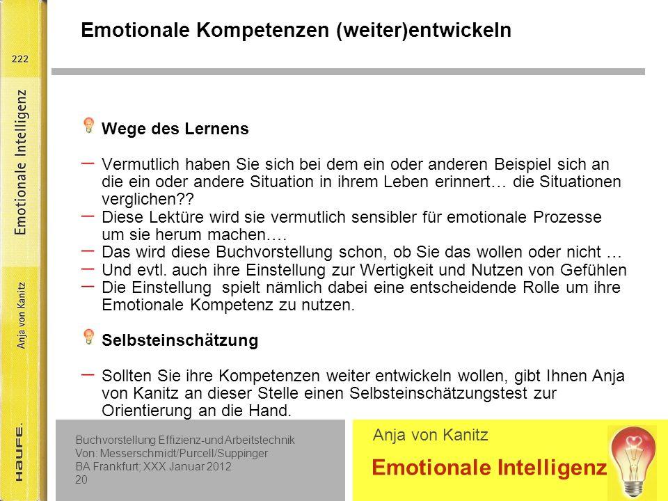 Buchvorstellung Effizienz-und Arbeitstechnik Von: Messerschmidt/Purcell/Suppinger BA Frankfurt; XXX.Januar 2012 19 Emotionale Intelligenz Anja von Kanitz ff
