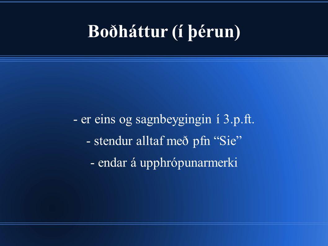 Boðháttur (í þérun) - er eins og sagnbeygingin í 3.p.ft.