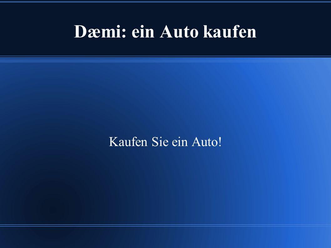 Dæmi: ein Auto kaufen Kaufen Sie ein Auto!