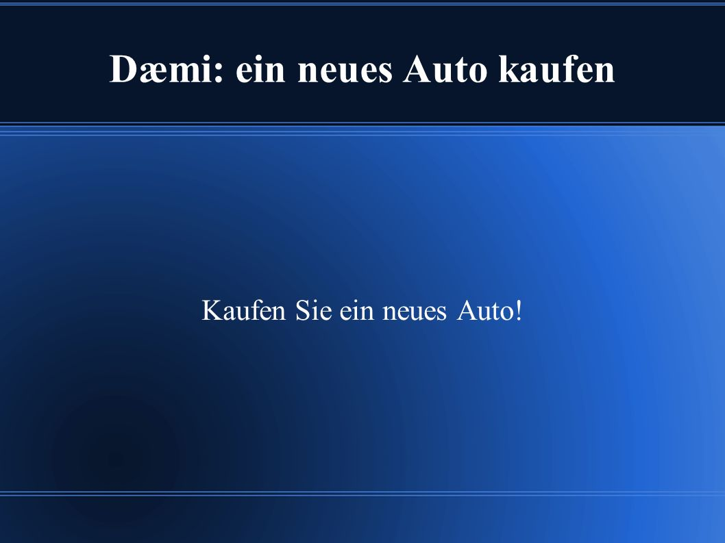 Dæmi: ein neues Auto kaufen Kaufen Sie ein neues Auto!