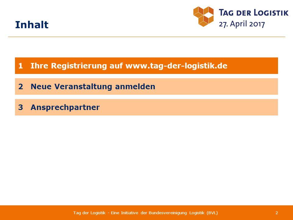 Ihre Registrierung auf www.tag-der-logistik.de 3Tag der Logistik - Eine Initiative der Bundesvereinigung Logistik (BVL) 1.Um eine Veranstaltung auf der Tag-der-Logistik-Webseite anzumelden, benötigen Sie zunächst einen persönlichen Account.
