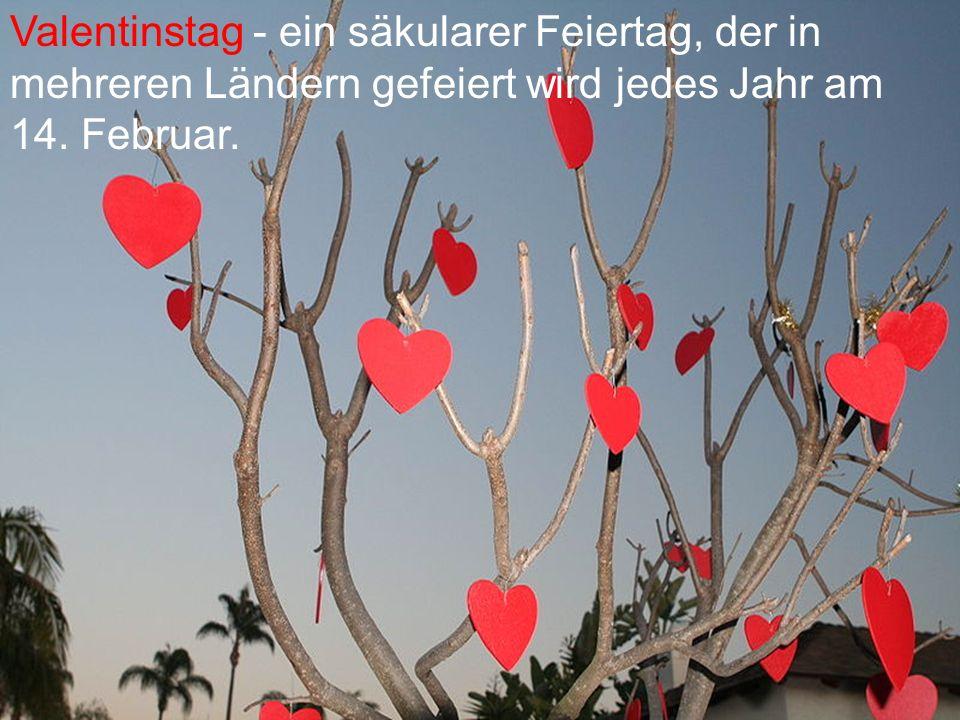 Valentinstag - ein säkularer Feiertag, der in mehreren Ländern gefeiert wird jedes Jahr am 14.