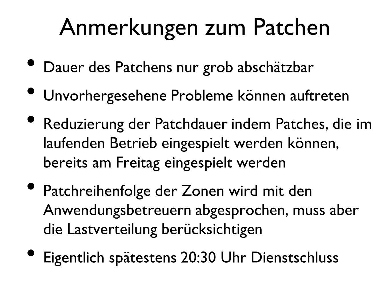 Anmerkungen zum Patchen Dauer des Patchens nur grob abschätzbar Unvorhergesehene Probleme können auftreten Reduzierung der Patchdauer indem Patches, d