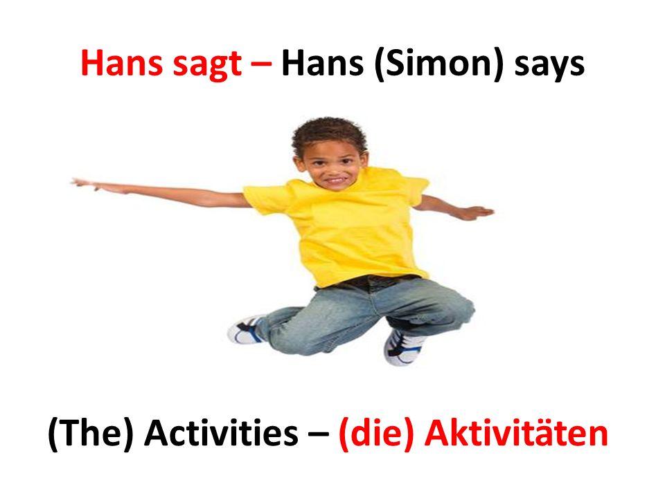Hans sagt – Hans (Simon) says (The) Activities – (die) Aktivitäten