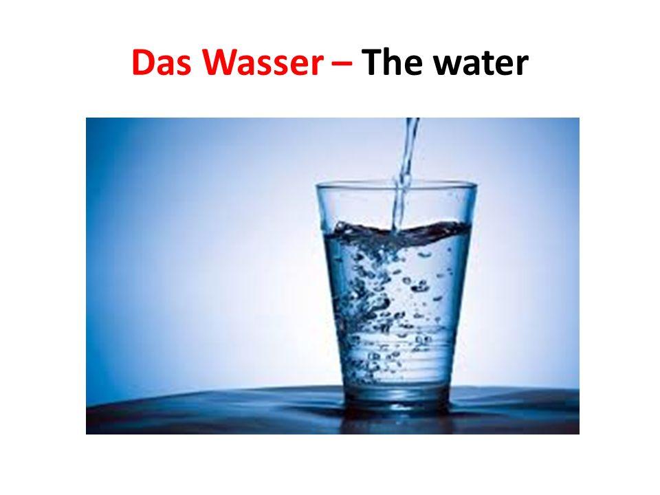 Das Wasser – The water
