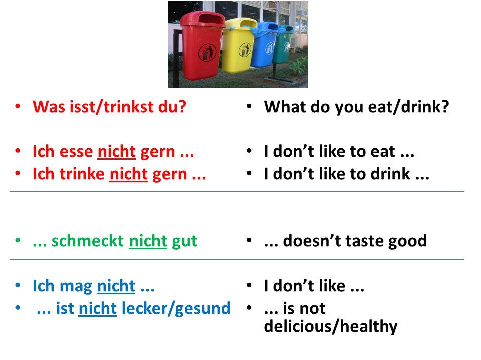 Was isst/trinkst du? Ich esse nicht gern... Ich trinke nicht gern...... schmeckt nicht gut Ich mag nicht...... ist nicht lecker/gesund What do you eat