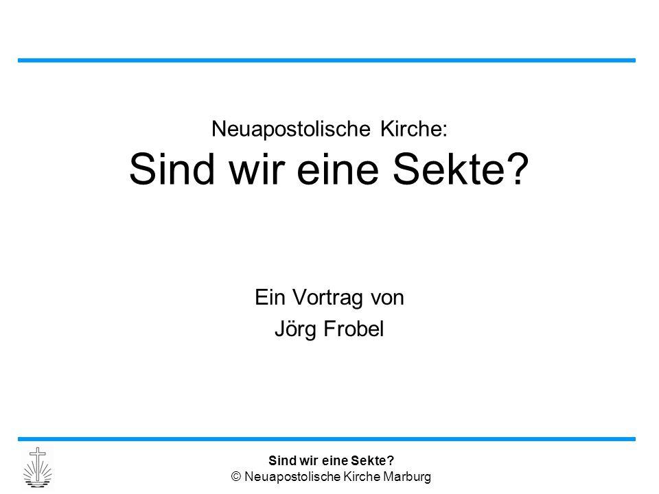 Sind wir eine Sekte? © Neuapostolische Kirche Marburg Neuapostolische Kirche: Sind wir eine Sekte? Ein Vortrag von Jörg Frobel