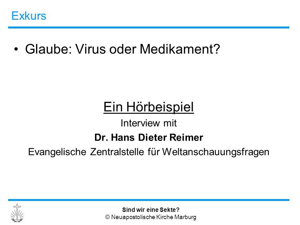 Sind wir eine Sekte? © Neuapostolische Kirche Marburg Exkurs Glaube: Virus oder Medikament? Ein Hörbeispiel Interview mit Dr. Hans Dieter Reimer Evang