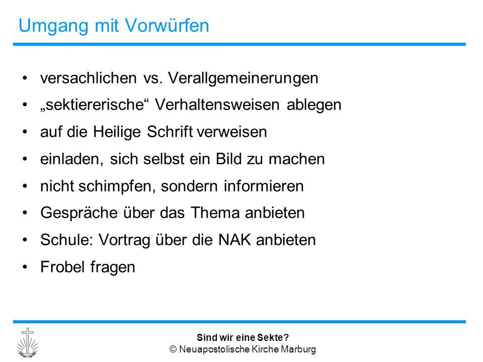"""Sind wir eine Sekte? © Neuapostolische Kirche Marburg Umgang mit Vorwürfen versachlichen vs. Verallgemeinerungen """"sektiererische"""" Verhaltensweisen abl"""