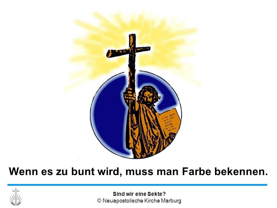 Sind wir eine Sekte? © Neuapostolische Kirche Marburg Wenn es zu bunt wird, muss man Farbe bekennen.