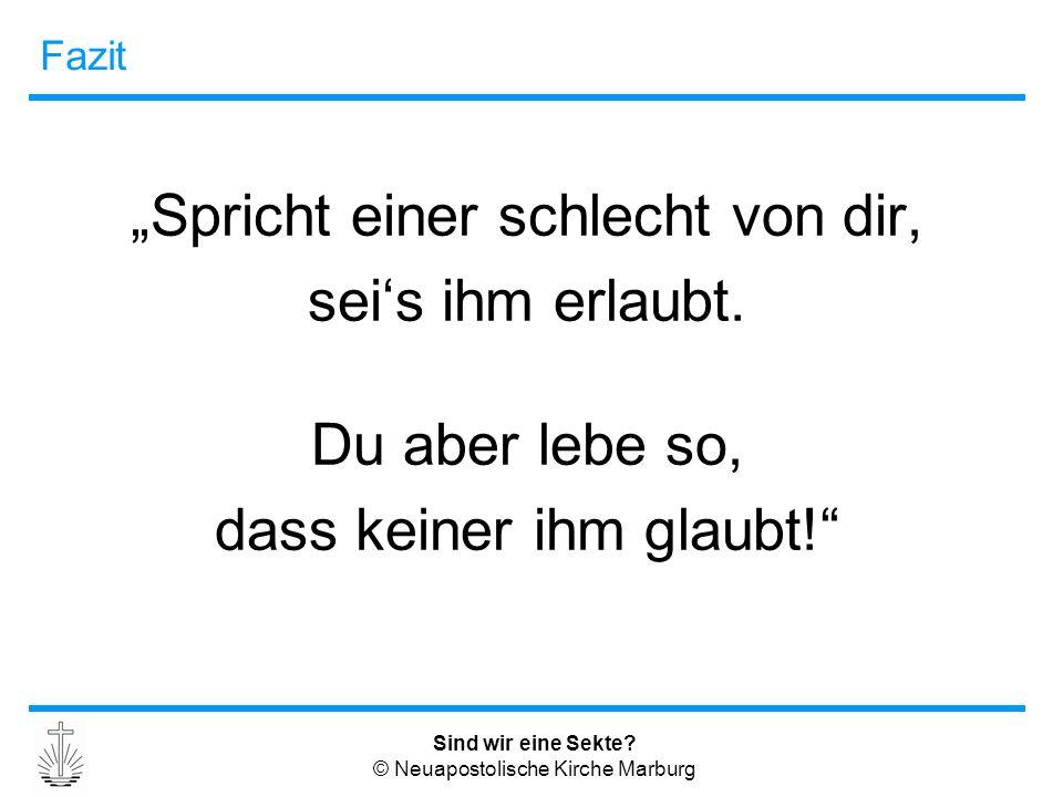 """Sind wir eine Sekte? © Neuapostolische Kirche Marburg Fazit """"Spricht einer schlecht von dir, sei's ihm erlaubt. Du aber lebe so, dass keiner ihm glaub"""