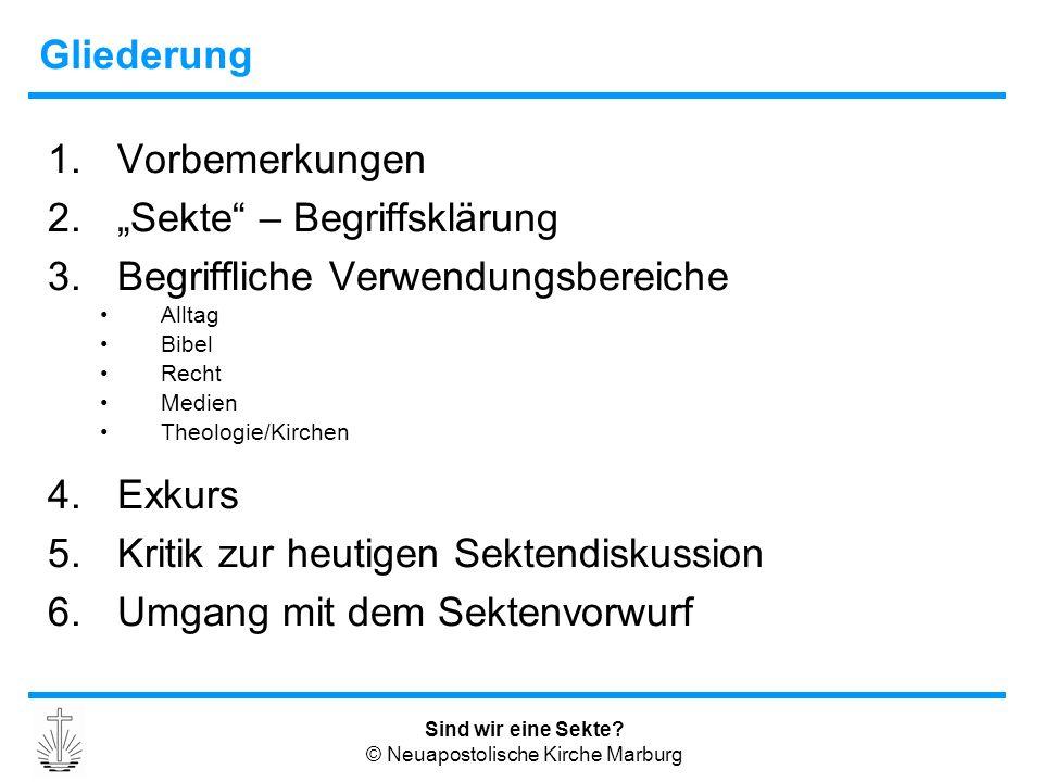 """Sind wir eine Sekte? © Neuapostolische Kirche Marburg Gliederung 1.Vorbemerkungen 2.""""Sekte"""" – Begriffsklärung 3.Begriffliche Verwendungsbereiche Allta"""