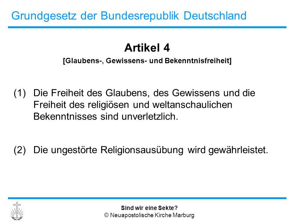 Sind wir eine Sekte? © Neuapostolische Kirche Marburg Grundgesetz der Bundesrepublik Deutschland Artikel 4 [Glaubens-, Gewissens- und Bekenntnisfreihe