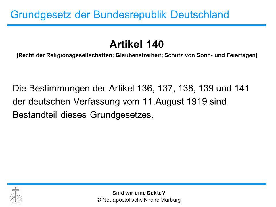Sind wir eine Sekte? © Neuapostolische Kirche Marburg Grundgesetz der Bundesrepublik Deutschland Artikel 140 [Recht der Religionsgesellschaften; Glaub