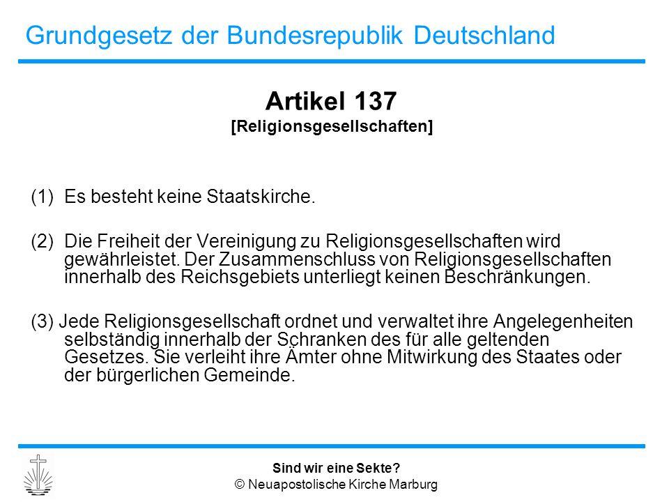 Sind wir eine Sekte? © Neuapostolische Kirche Marburg Grundgesetz der Bundesrepublik Deutschland Artikel 137 [Religionsgesellschaften] (1)Es besteht k