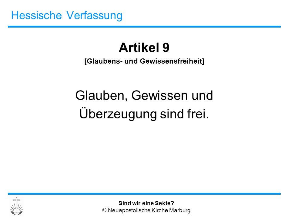 Sind wir eine Sekte? © Neuapostolische Kirche Marburg Hessische Verfassung Artikel 9 [Glaubens- und Gewissensfreiheit] Glauben, Gewissen und Überzeugu