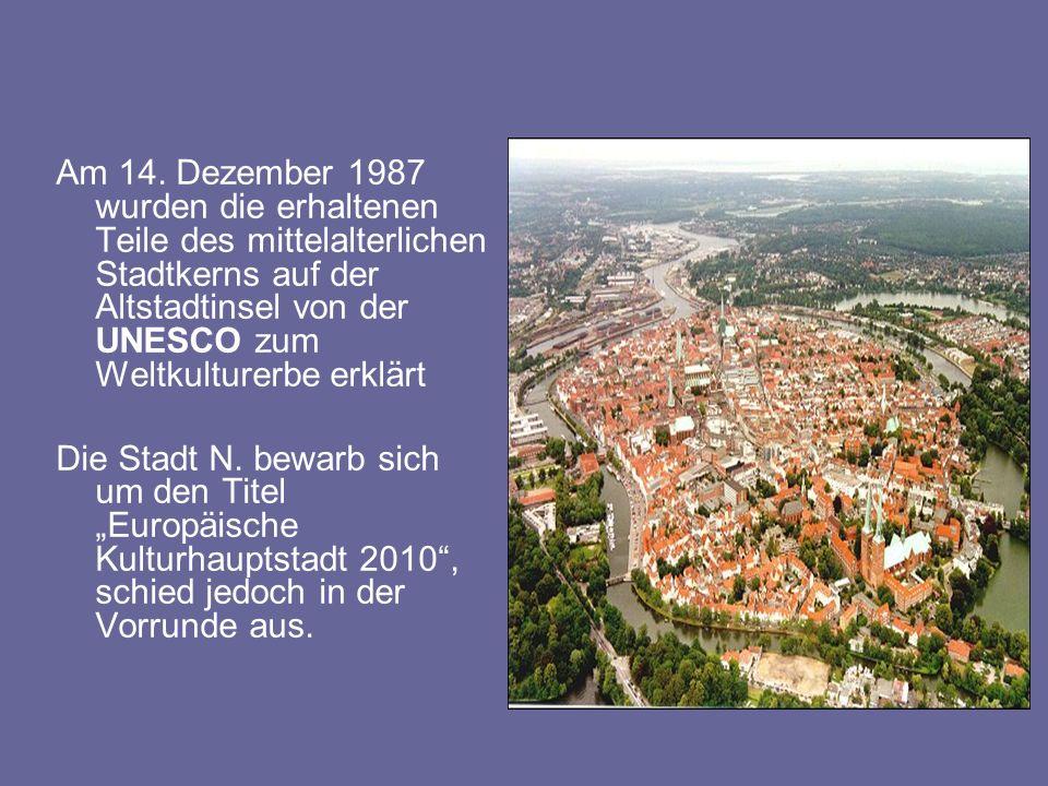 Am 14. Dezember 1987 wurden die erhaltenen Teile des mittelalterlichen Stadtkerns auf der Altstadtinsel von der UNESCO zum Weltkulturerbe erklärt Die