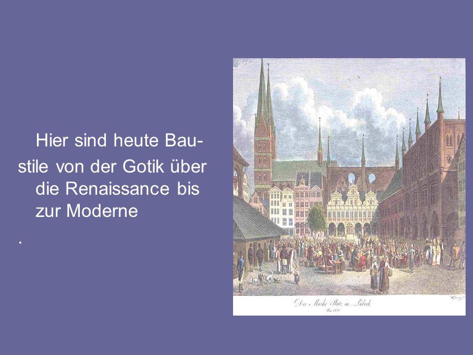 Hier sind heute Bau- stile von der Gotik über die Renaissance bis zur Moderne.