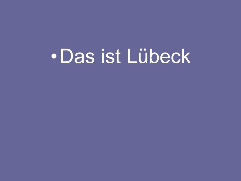 Das ist Lübeck