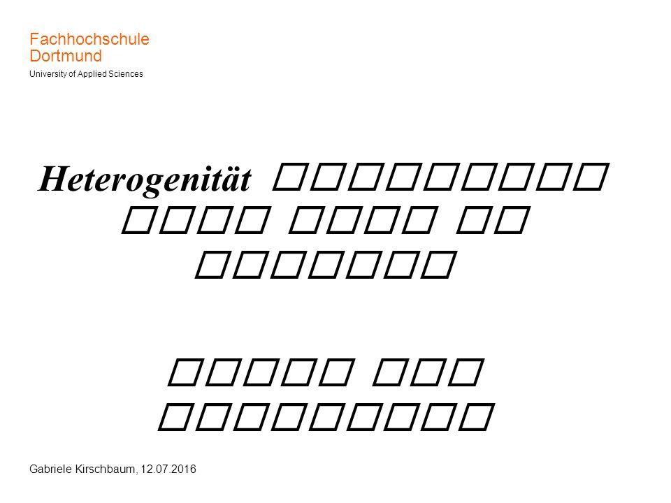Fachhochschule Dortmund University of Applied Sciences Gabriele Kirschbaum, 12.07.2016 Heterogenität erfordert neue Wege im Studium Stand der Umsetzun
