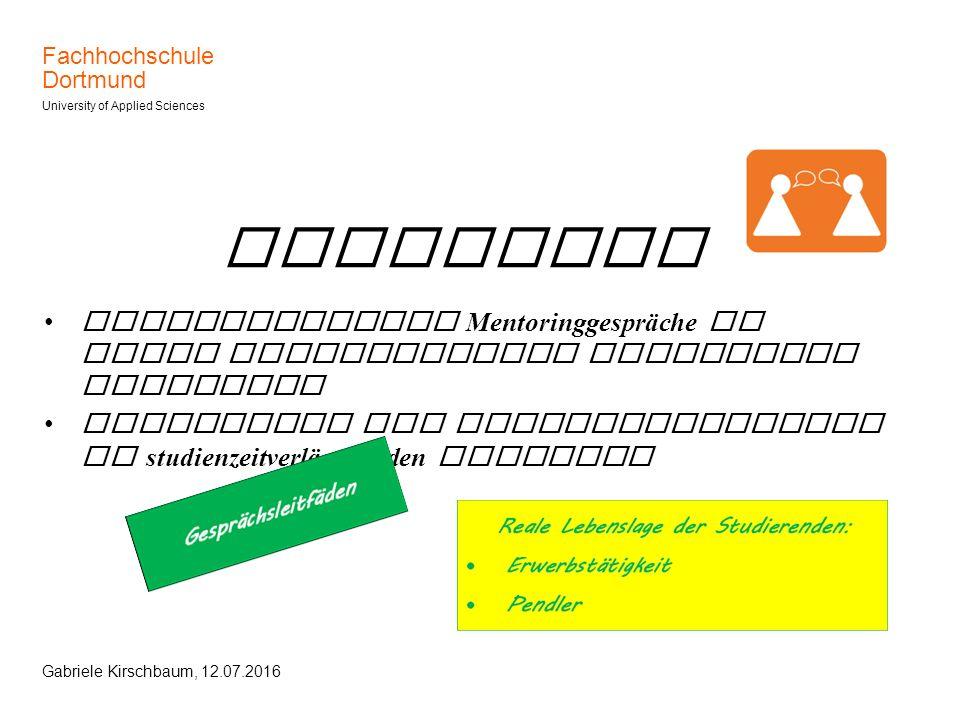 Fachhochschule Dortmund University of Applied Sciences Gabriele Kirschbaum, 12.07.2016 Mentoring Obligatorische Mentoringgespräche in allen Fachbereic