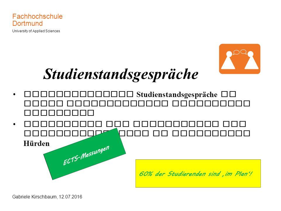 Fachhochschule Dortmund University of Applied Sciences Gabriele Kirschbaum, 12.07.2016 Studienstandsgespräche Obligatorische Studienstandsgespräche in