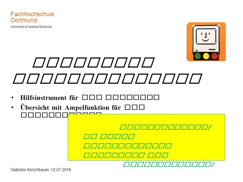 Fachhochschule Dortmund University of Applied Sciences Gabriele Kirschbaum, 12.07.2016 Digitales Studienlogbuch Hilfsinstrument für die Beratung Übers