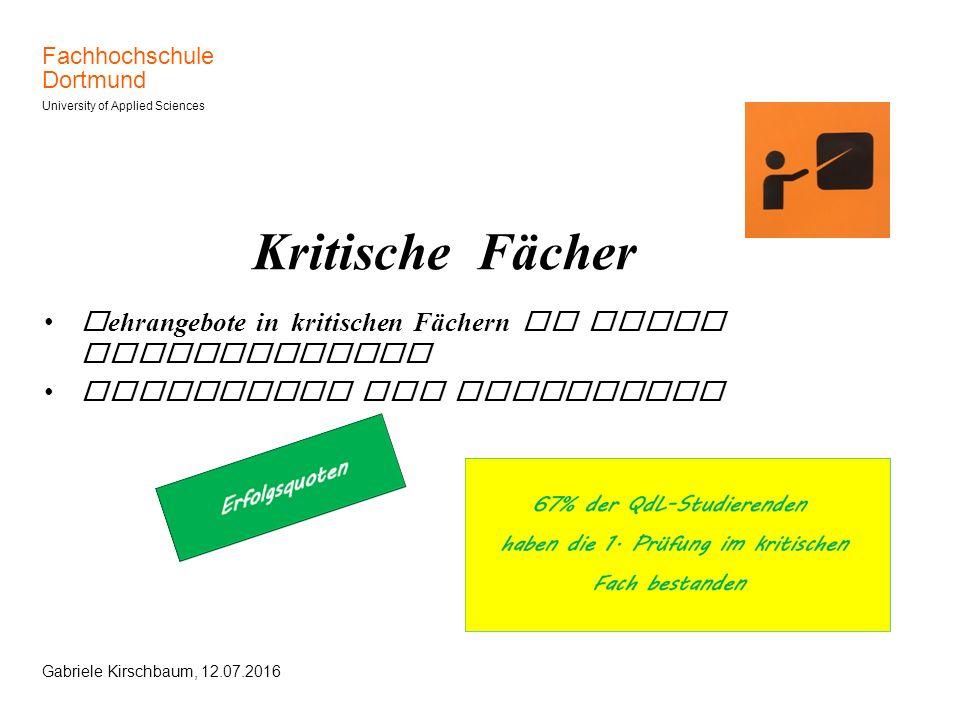 Fachhochschule Dortmund University of Applied Sciences Gabriele Kirschbaum, 12.07.2016 Kritische Fächer Lehrangebote in kritischen Fächern in allen Fa