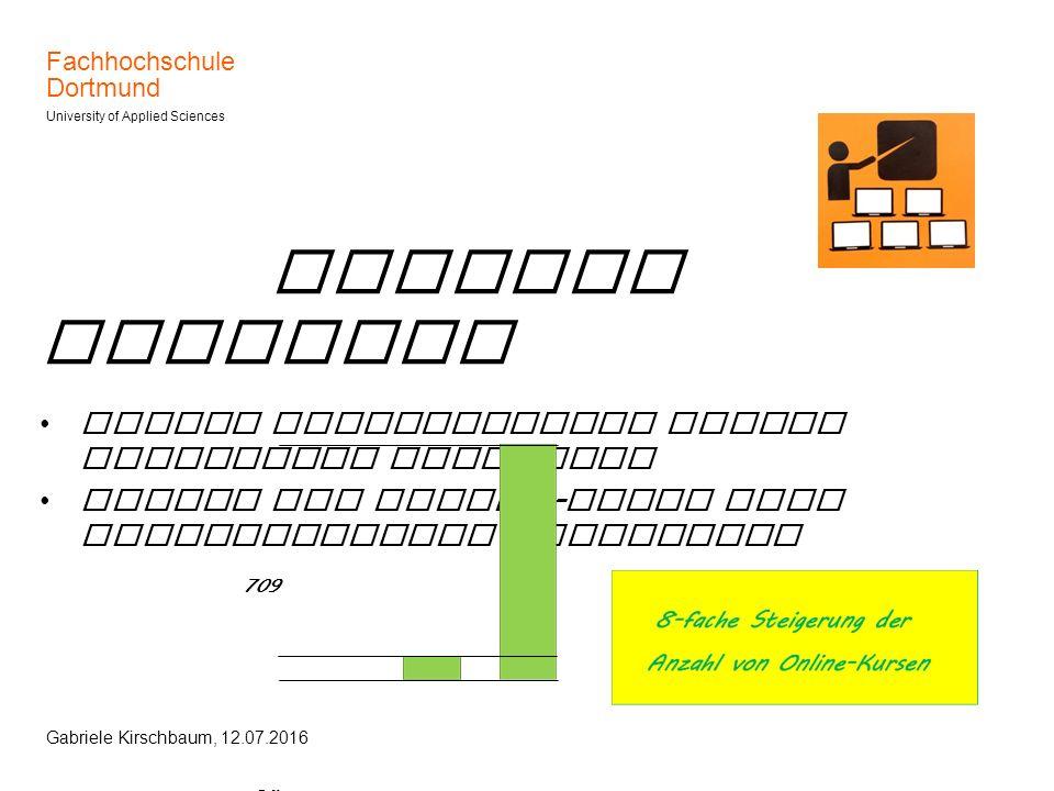 Fachhochschule Dortmund University of Applied Sciences Gabriele Kirschbaum, 12.07.2016 Blended Learning Online Lerneinheiten werden sukzessive ausgeba