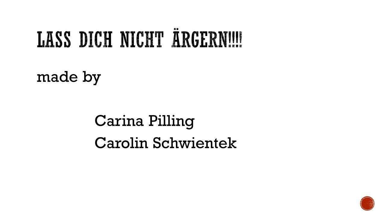 made by Carina Pilling Carolin Schwientek