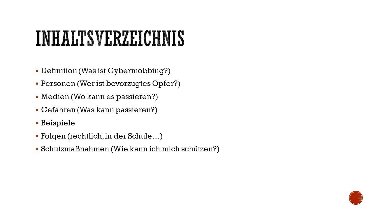  Definition (Was ist Cybermobbing?)  Personen (Wer ist bevorzugtes Opfer?)  Medien (Wo kann es passieren?)  Gefahren (Was kann passieren?)  Beisp