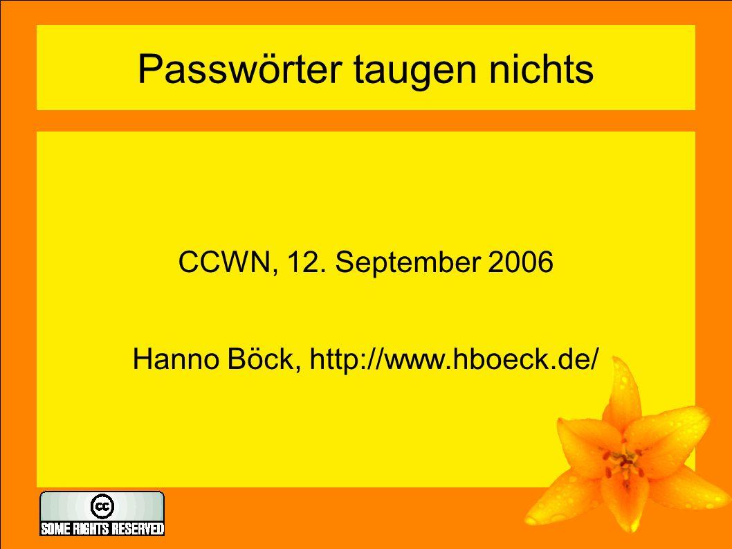 Passwörter taugen nichts CCWN, 12. September 2006 Hanno Böck, http://www.hboeck.de/