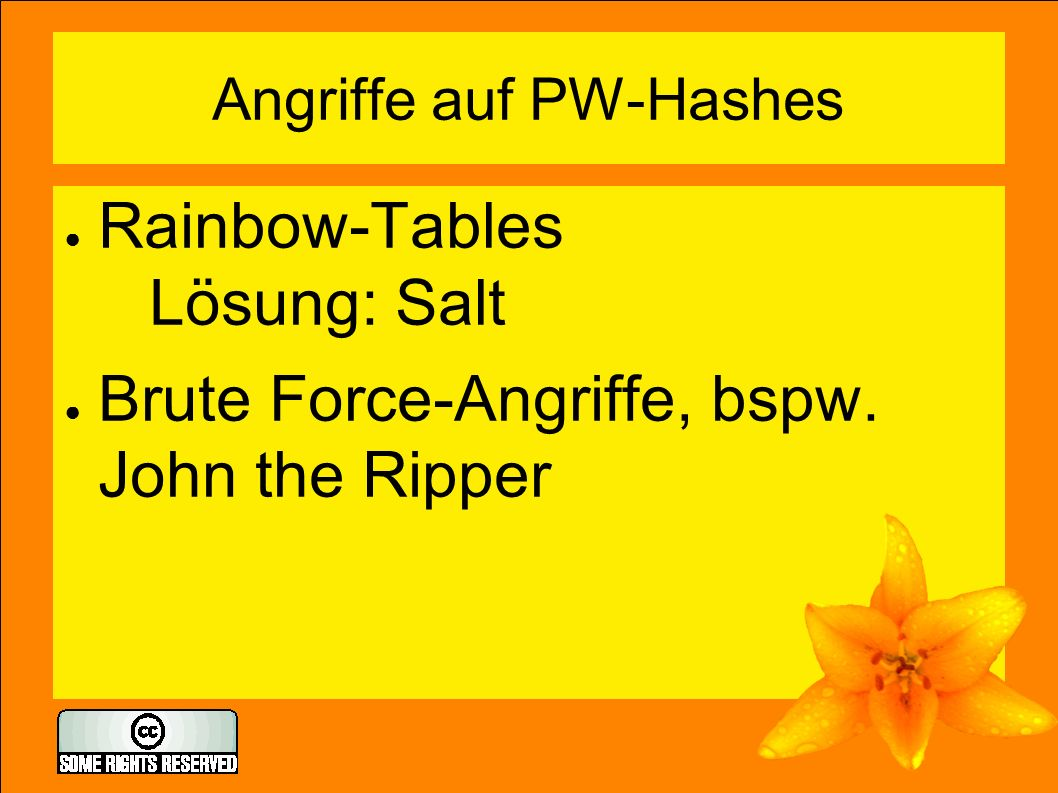 Angriffe auf PW-Hashes ● Rainbow-Tables Lösung: Salt ● Brute Force-Angriffe, bspw. John the Ripper