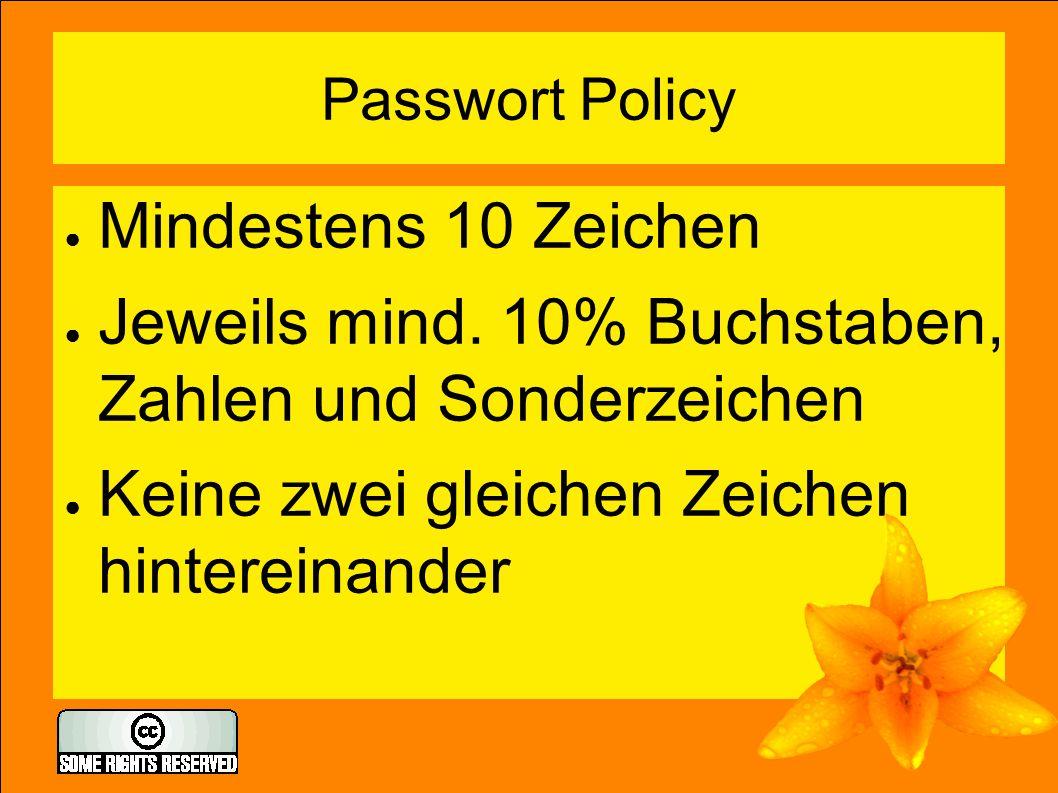 Passwort Policy ● Mindestens 10 Zeichen ● Jeweils mind. 10% Buchstaben, Zahlen und Sonderzeichen ● Keine zwei gleichen Zeichen hintereinander
