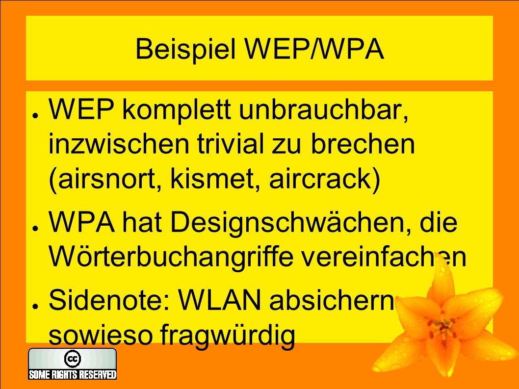 Beispiel WEP/WPA ● WEP komplett unbrauchbar, inzwischen trivial zu brechen (airsnort, kismet, aircrack) ● WPA hat Designschwächen, die Wörterbuchangri