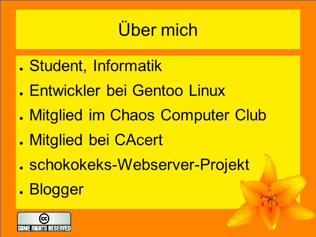 Über mich ● Student, Informatik ● Entwickler bei Gentoo Linux ● Mitglied im Chaos Computer Club ● Mitglied bei CAcert ● schokokeks-Webserver-Projekt ●